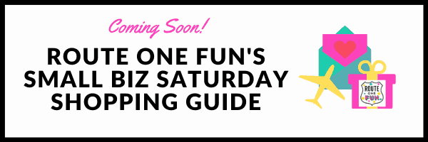 Route One Fun's got a Small Business Saturday Shopping Guide coming out soon!